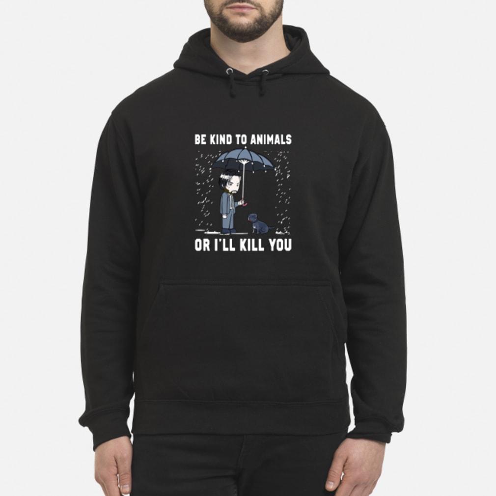 John Wick Be Kind To Animals Or I'll Kill You Shirt hoodie