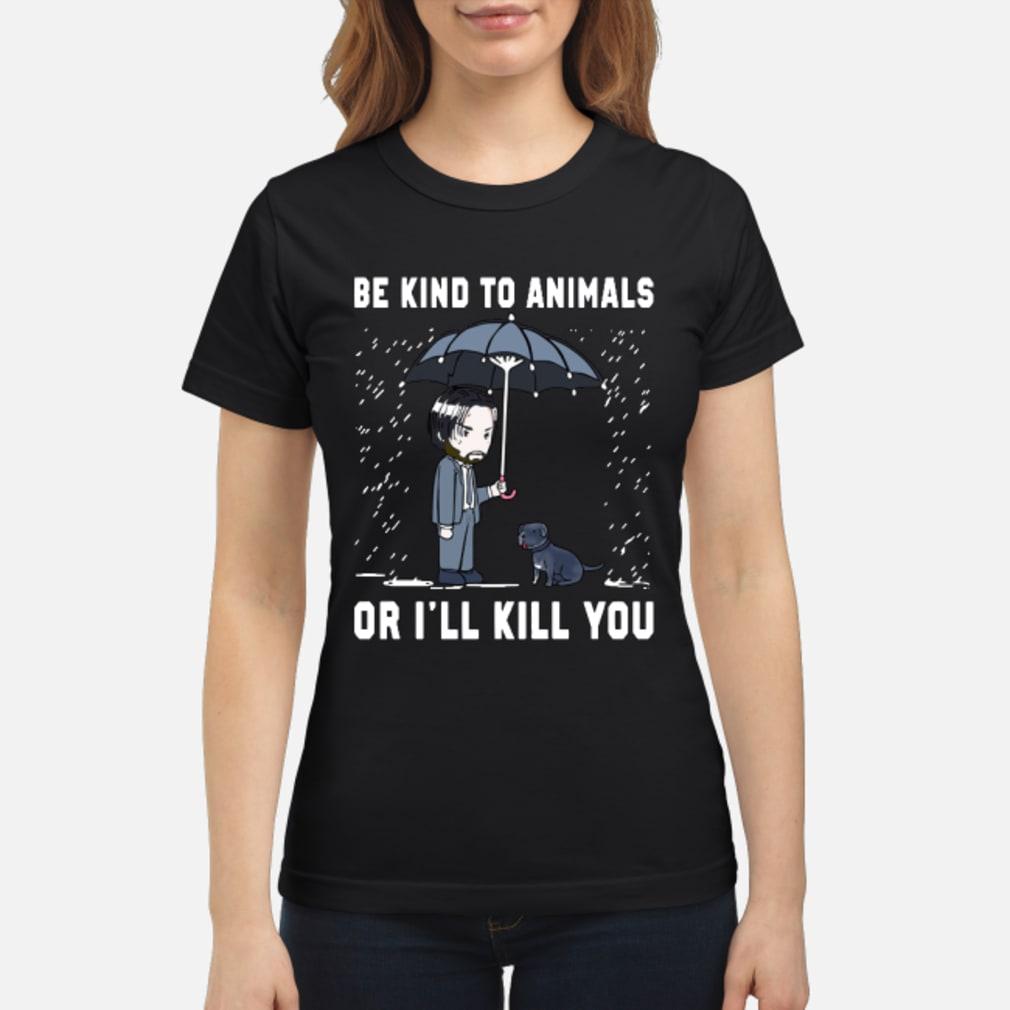 John Wick Be Kind To Animals Or I'll Kill You Shirt ladies tee