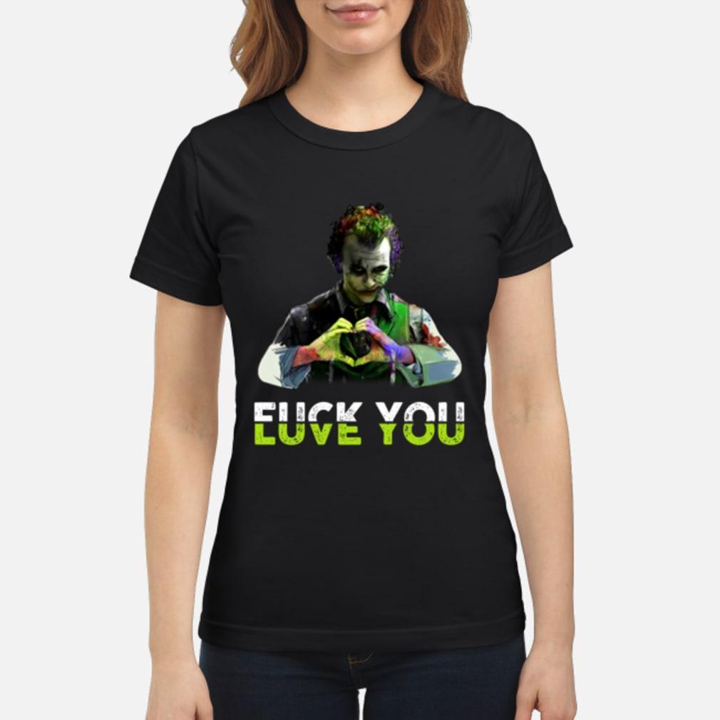 Joker love you fuck you shirt ladies tee