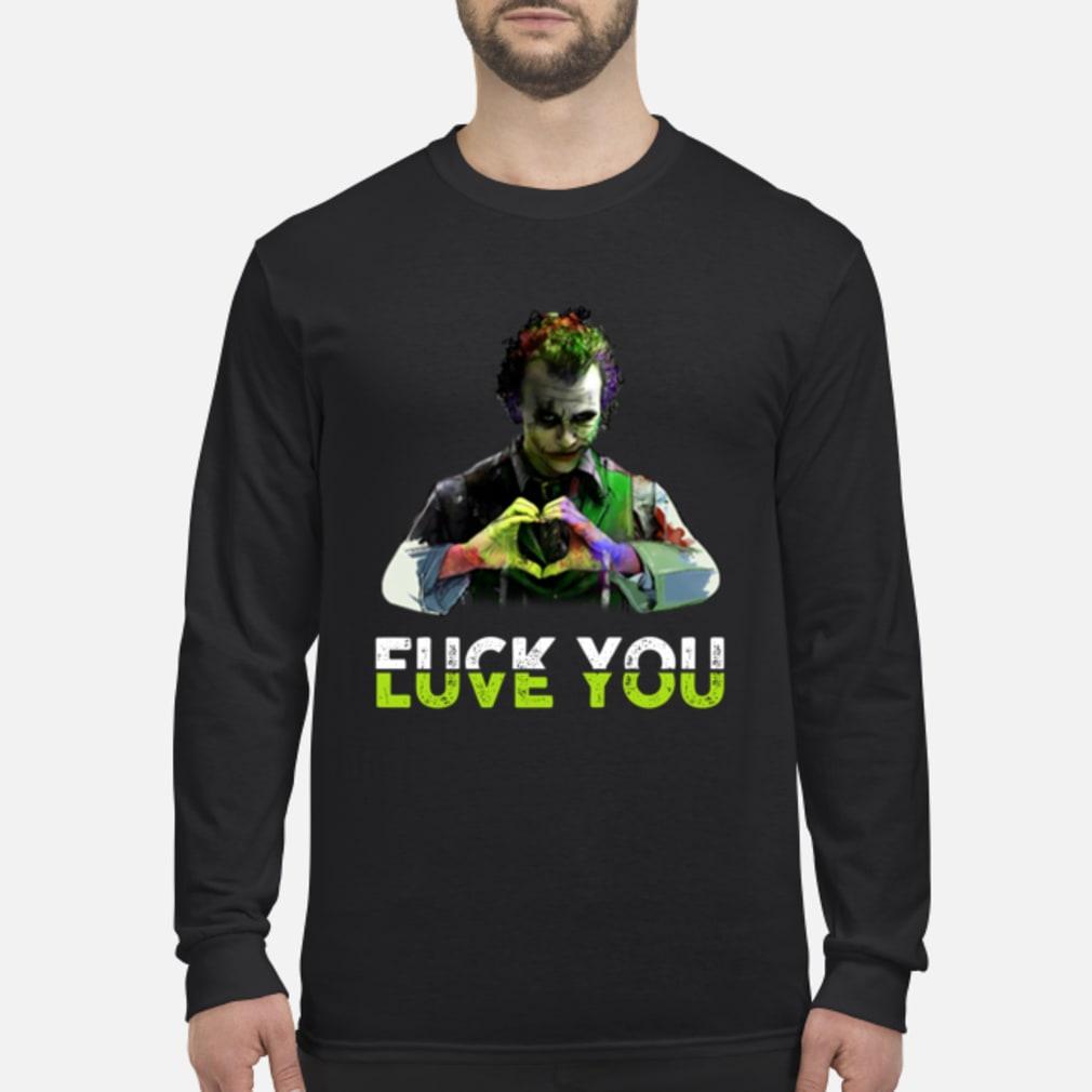 Joker love you fuck you shirt Long sleeved