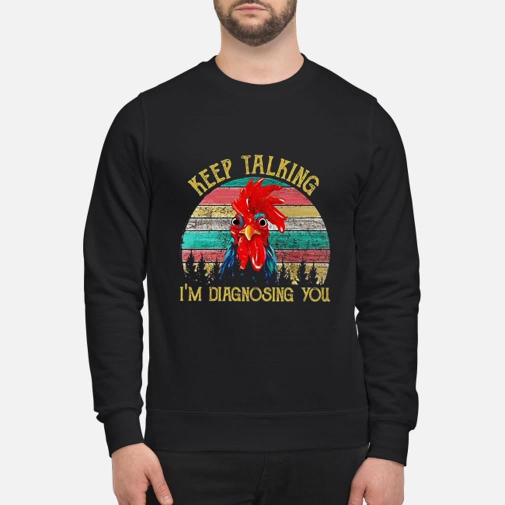 Keep talking I'm diagnosing you shirt sweater