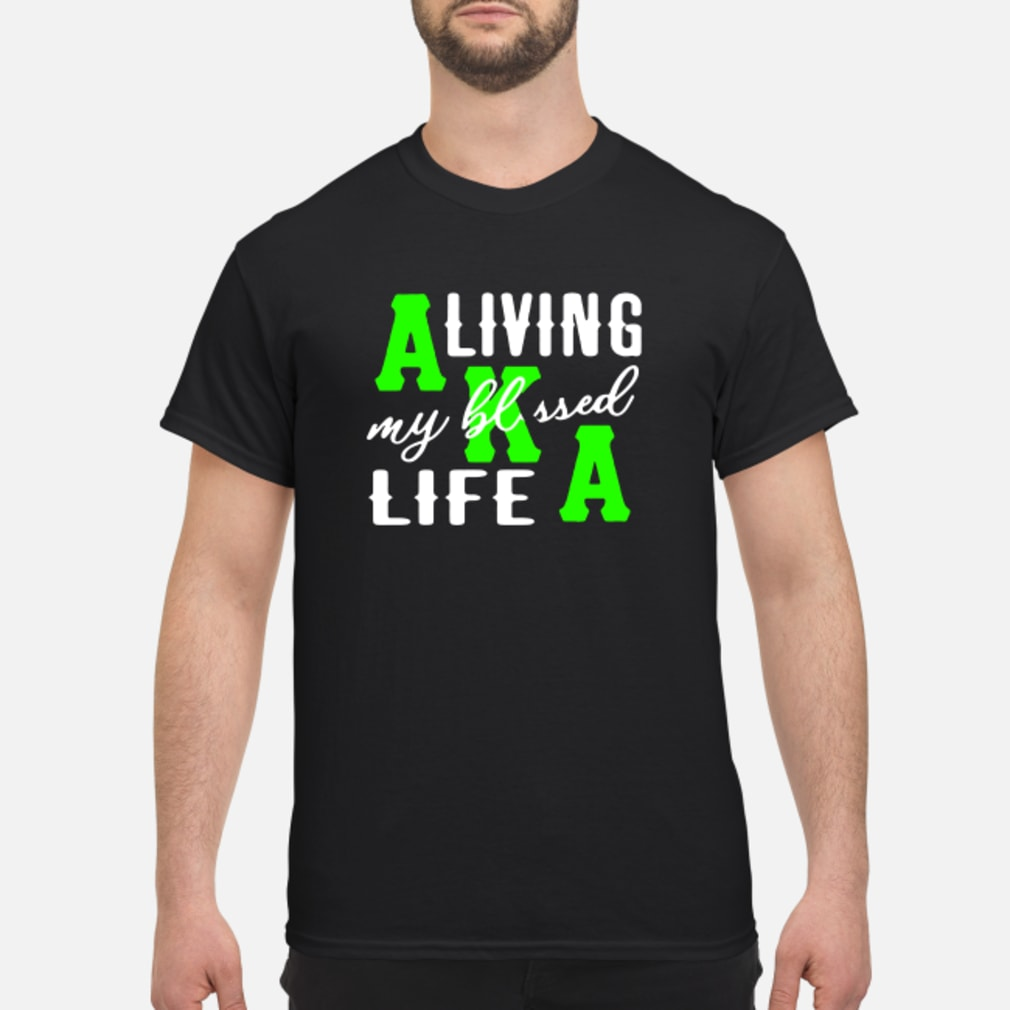 Living my blessed life shirt