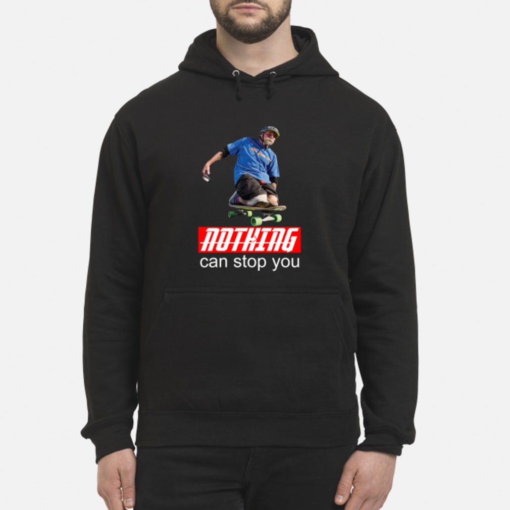 Nothing can stop you Skateboard shirt hoodie