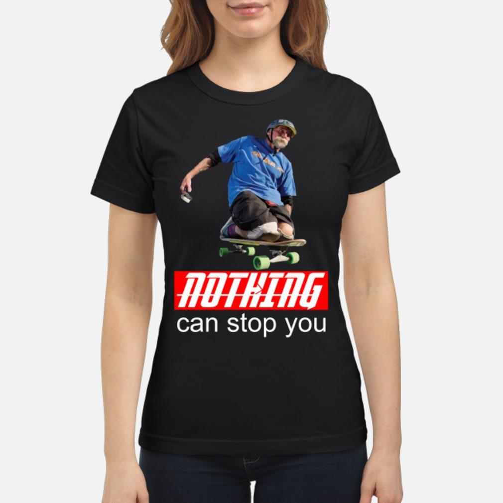 Nothing can stop you Skateboard shirt ladies tee
