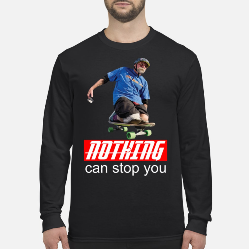 Nothing can stop you Skateboard shirt Long sleeved