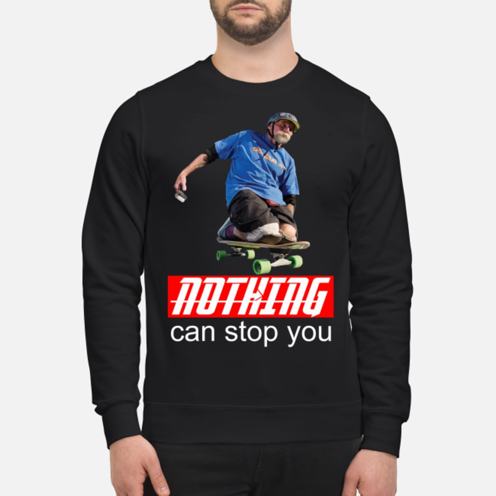 Nothing can stop you Skateboard shirt sweater