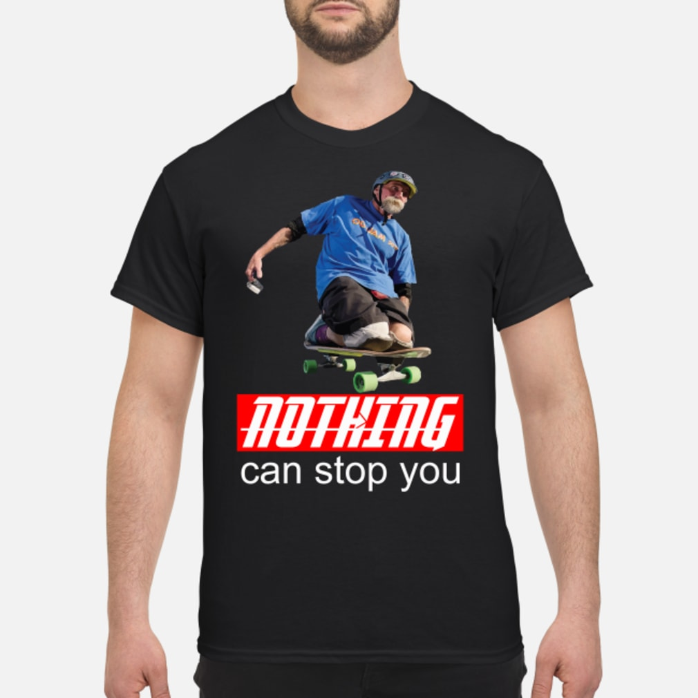 Nothing can stop you Skateboard shirt