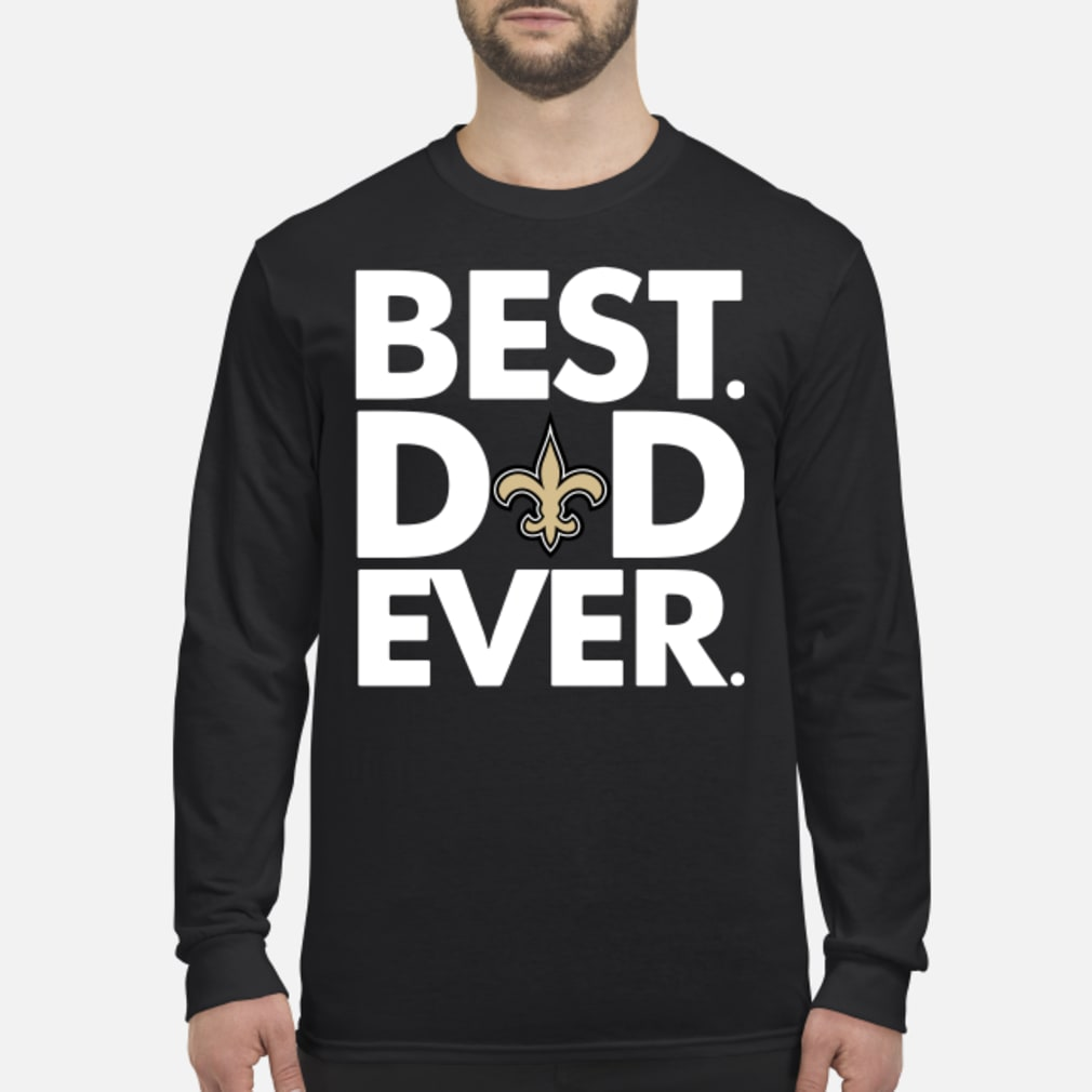 Orleans Saints Best Dad ever shirt Long sleeved