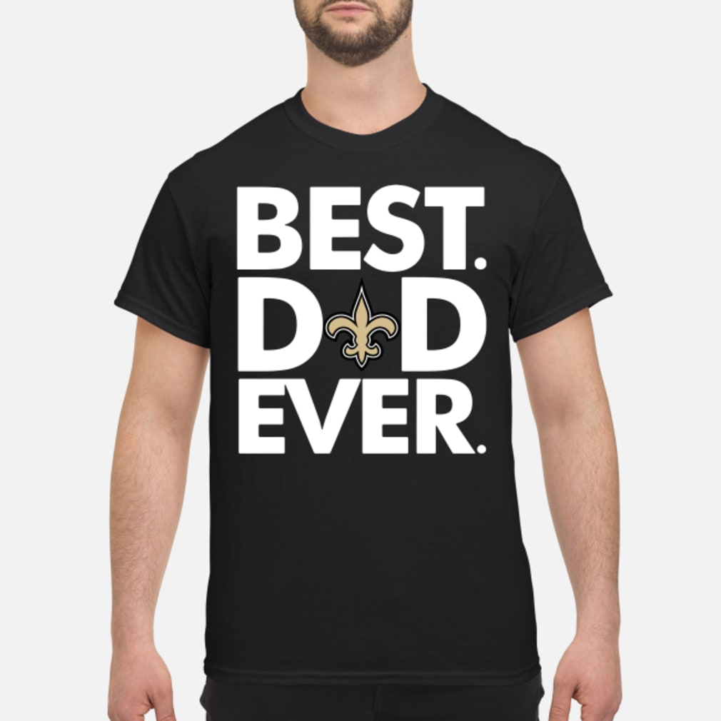 Orleans Saints Best Dad ever shirt