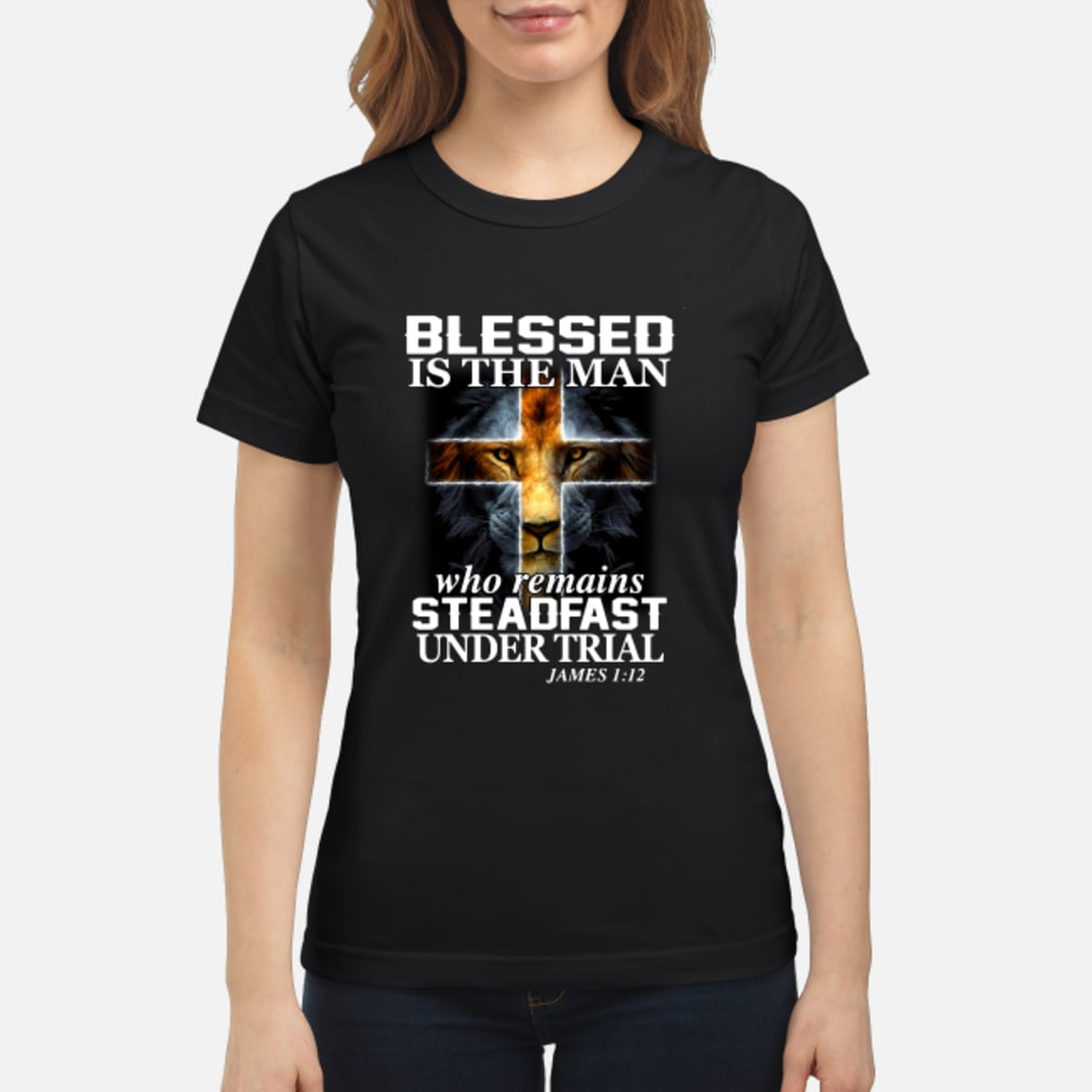 Wolf blessed is the man who remains steadfast under trial shirt ladies tee