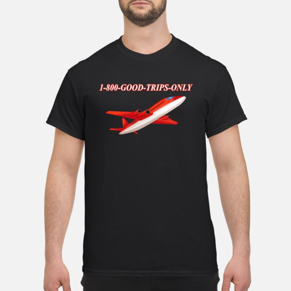 1-800 Good Trips Only Shirt