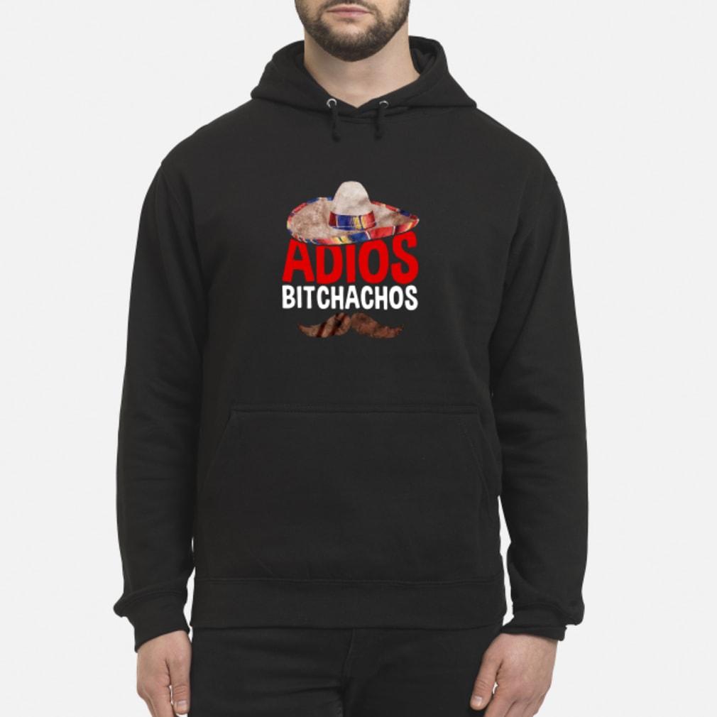Adios bitchachos shirt hoodie