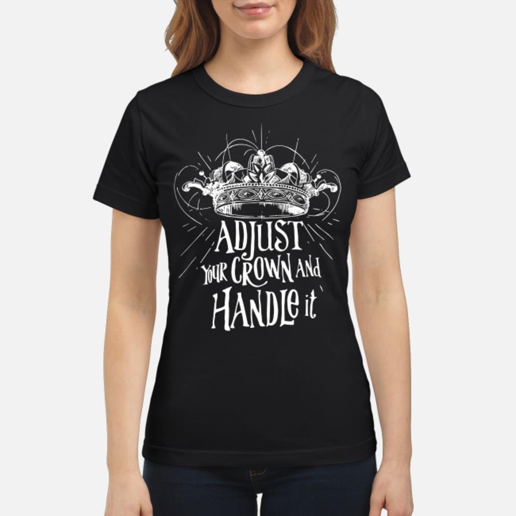 Adjust Your Crown and Handle It shirt ladies tee