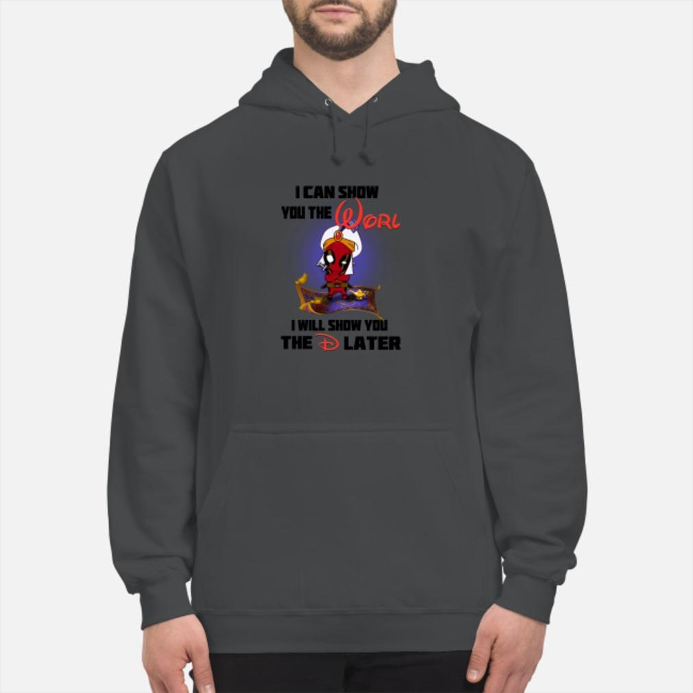 Aladdin Deadpool I can show You the Worl I will show you the D later shirt hoodie