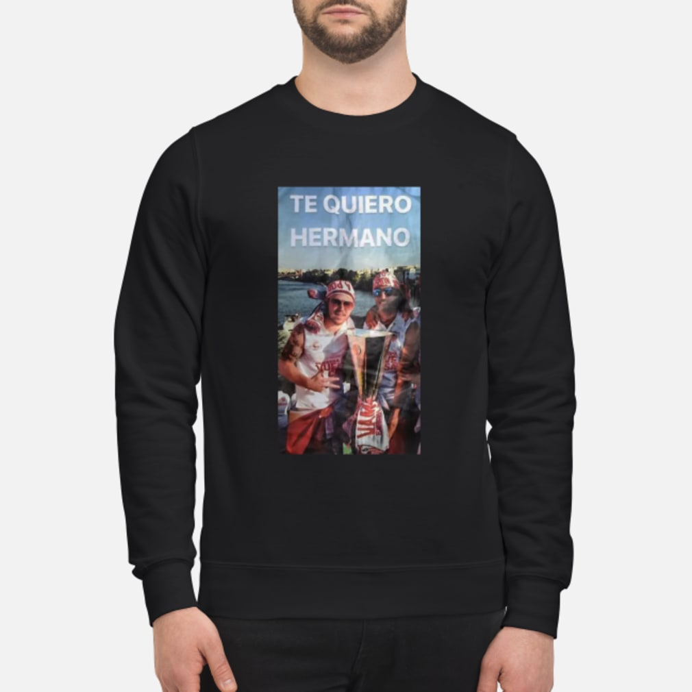 Alberto Moreno Reyes Te Quiero Hermano shirt sweater