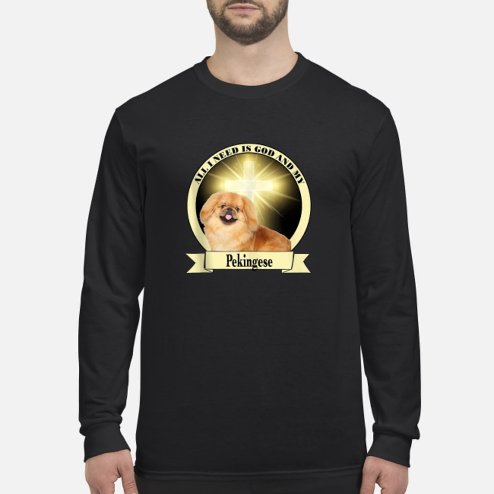 All I Need God My Pekingese Shirt Long sleeved