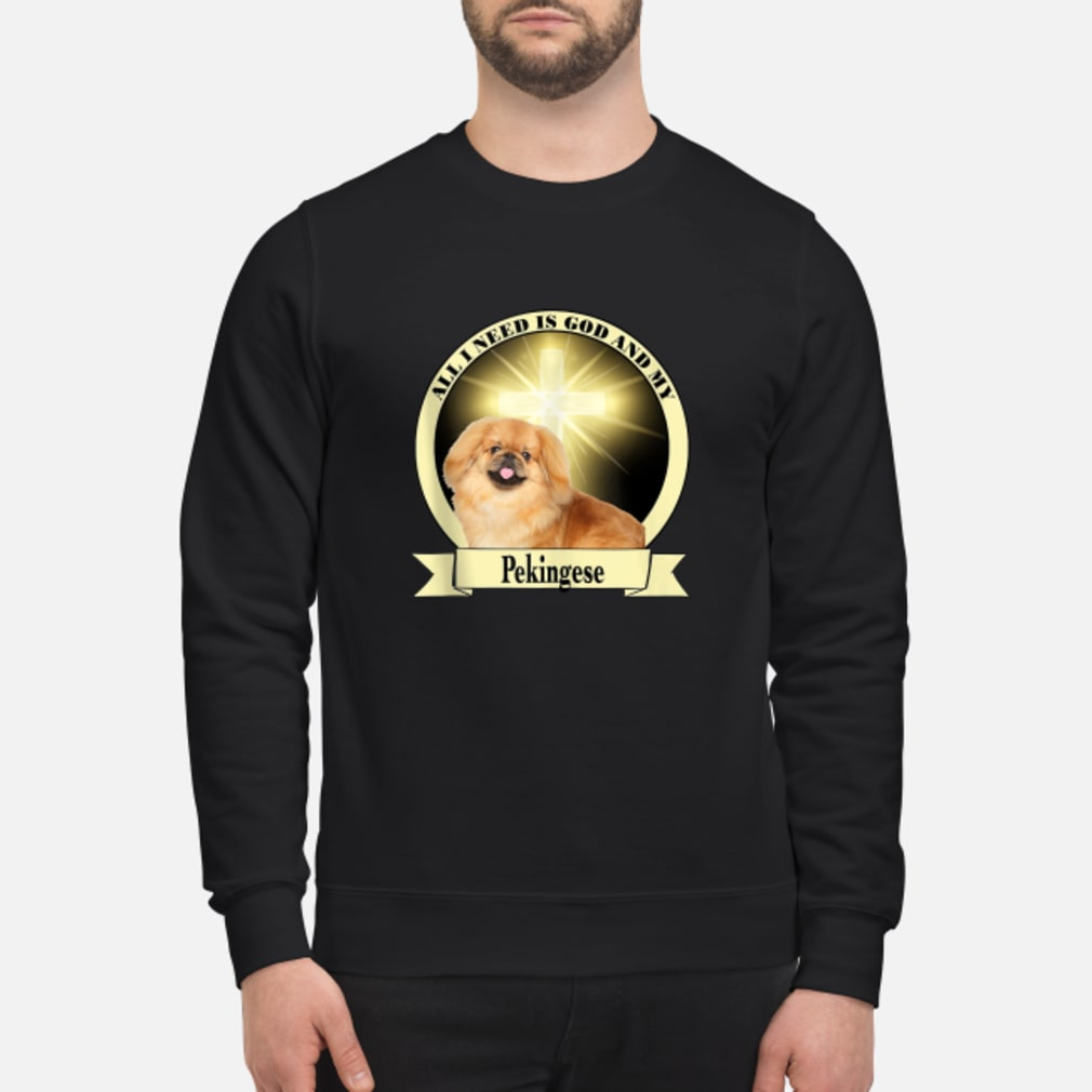 All I Need God My Pekingese Shirt sweater