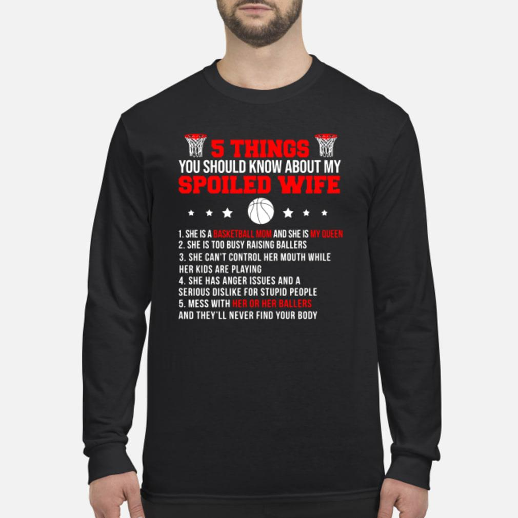 Basketball 5 things you should know about my spoiled wife shirt Long sleeved