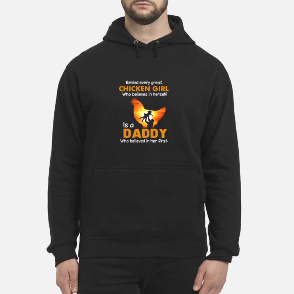 Behind every great chicken girl who believes in herself is a Daddy shirt hoodie