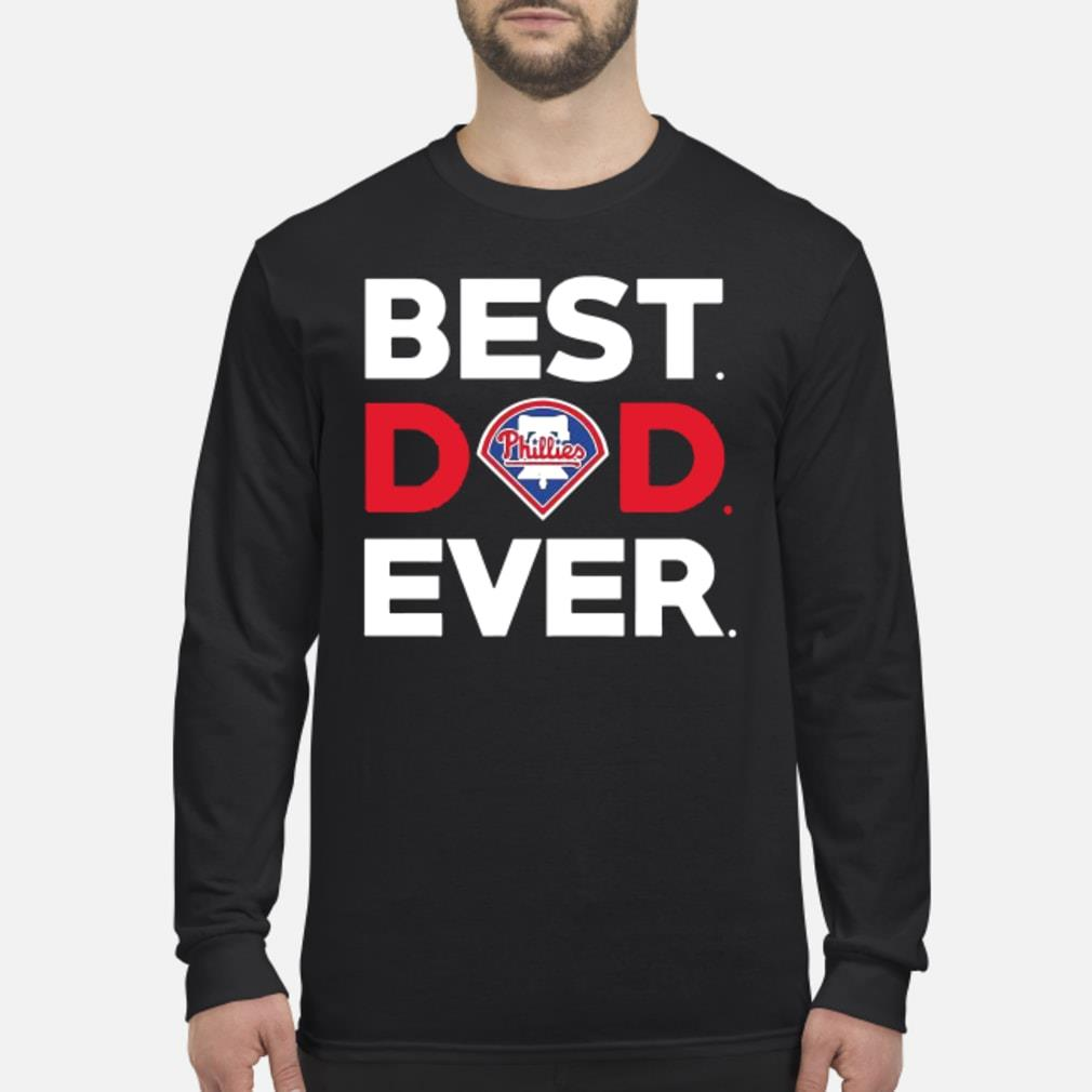 Best Philadelphia Phillies dad ever shirt Long sleeved