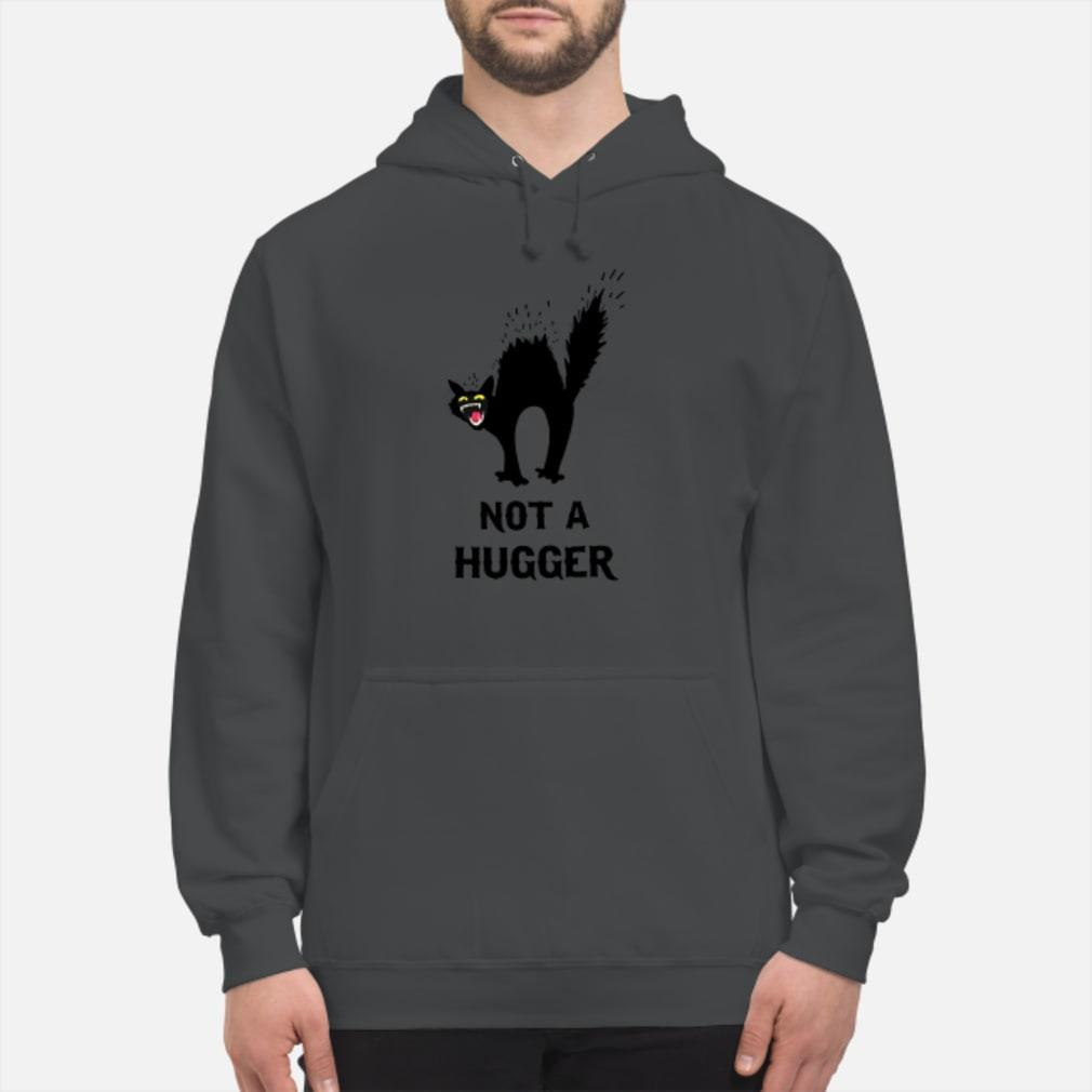 Black cat not a hugger shirt hoodie