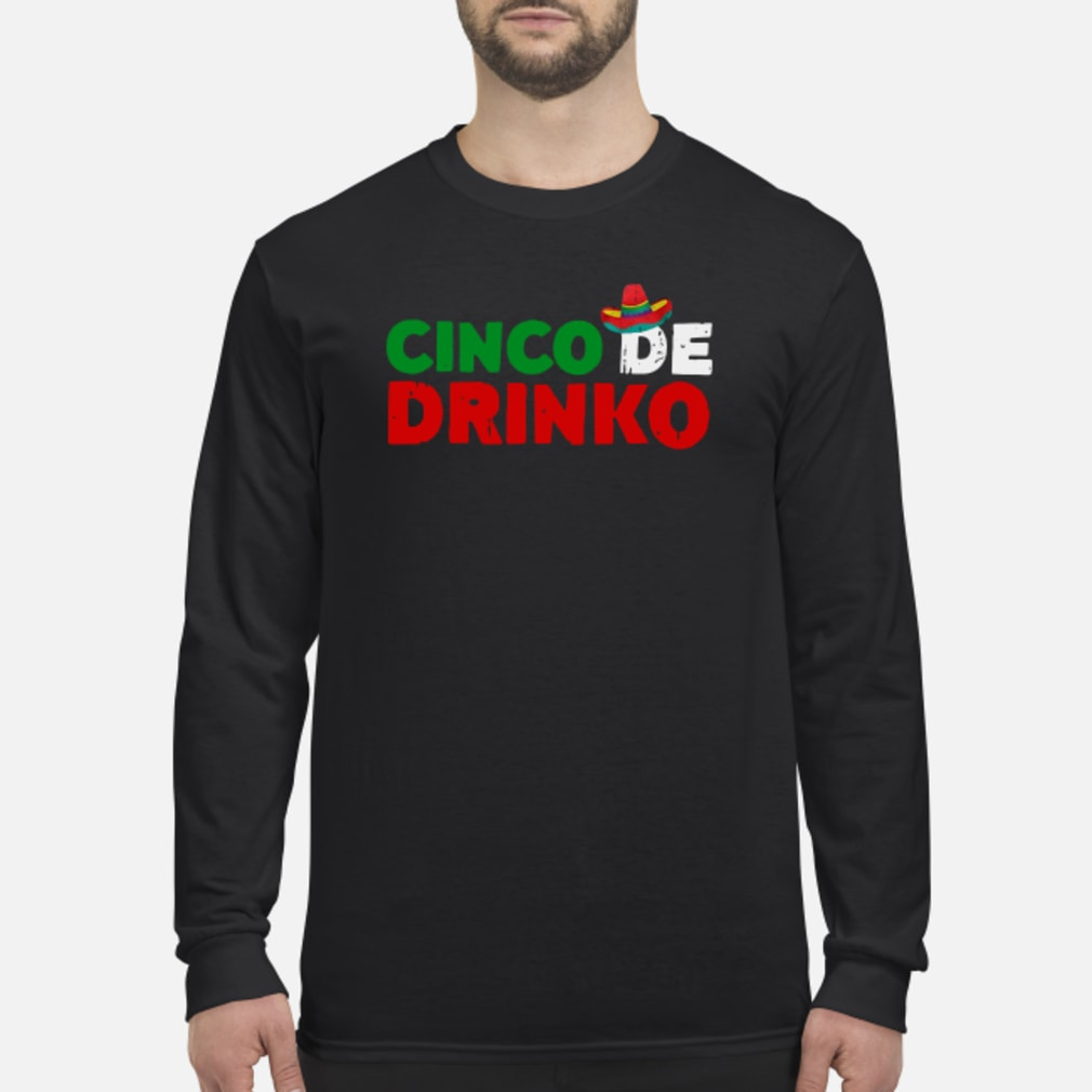 Cinco De Drinko shirt Long sleeved