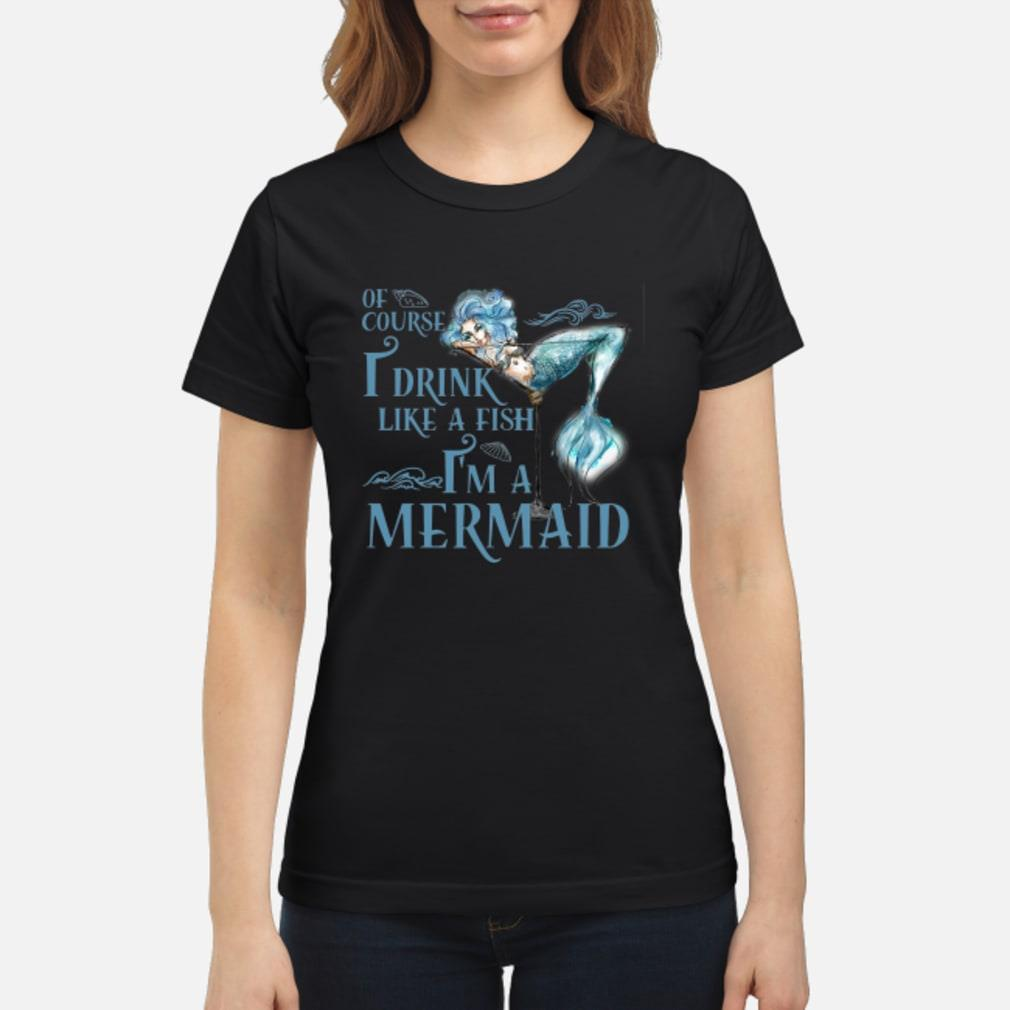 Cocktail Of Course I Drink Like A Fish I'm A Mermaid Shirt ladies tee