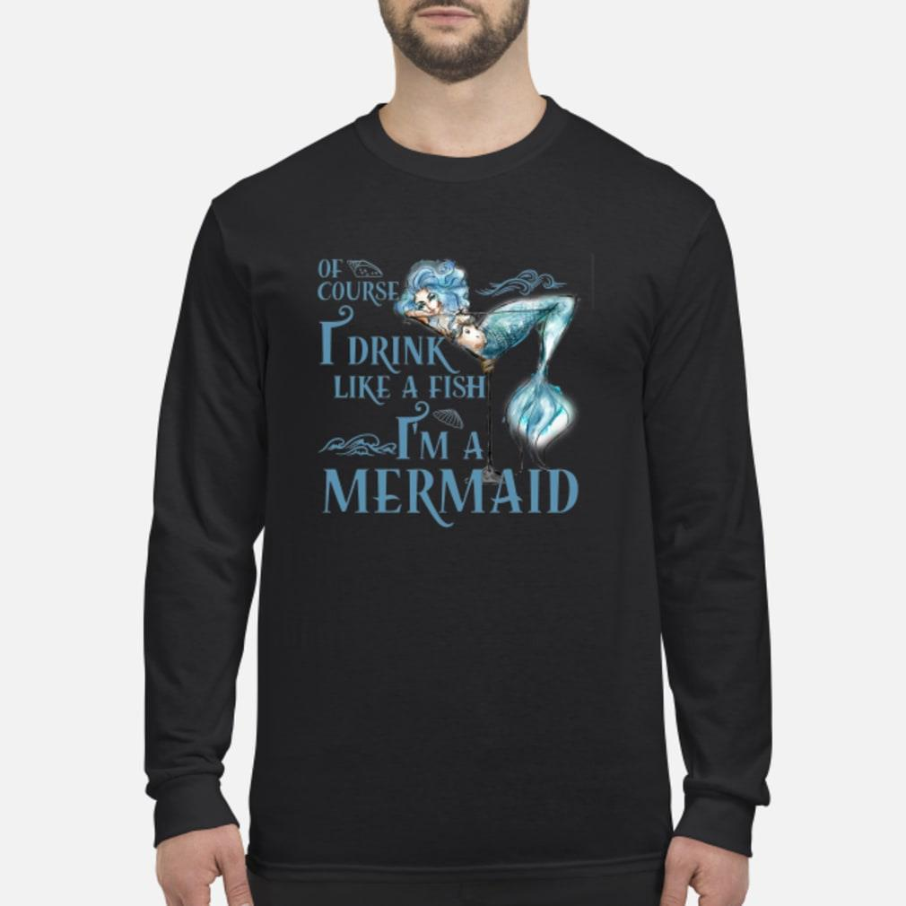Cocktail Of Course I Drink Like A Fish I'm A Mermaid Shirt Long sleeved