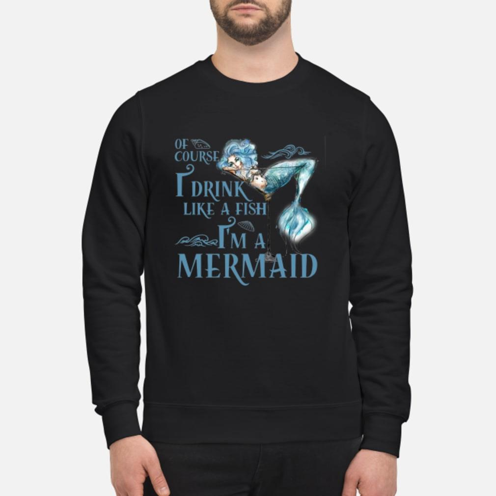 Cocktail Of Course I Drink Like A Fish I'm A Mermaid Shirt sweater