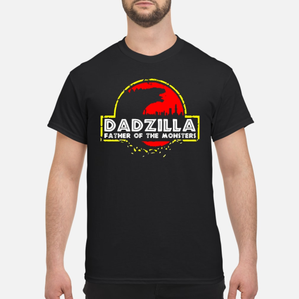 Dadzilla father of the monssters shirt