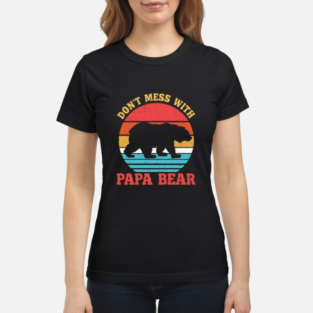 Don't Mess With Papa Bear Shirt ladies tee
