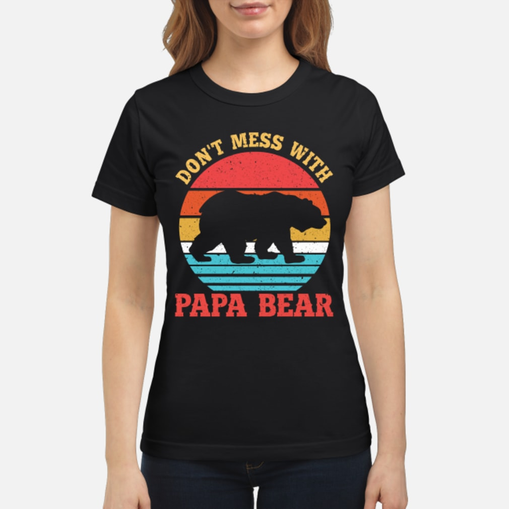 Don't Mess With Papa Bear T-Shirt ladies tee