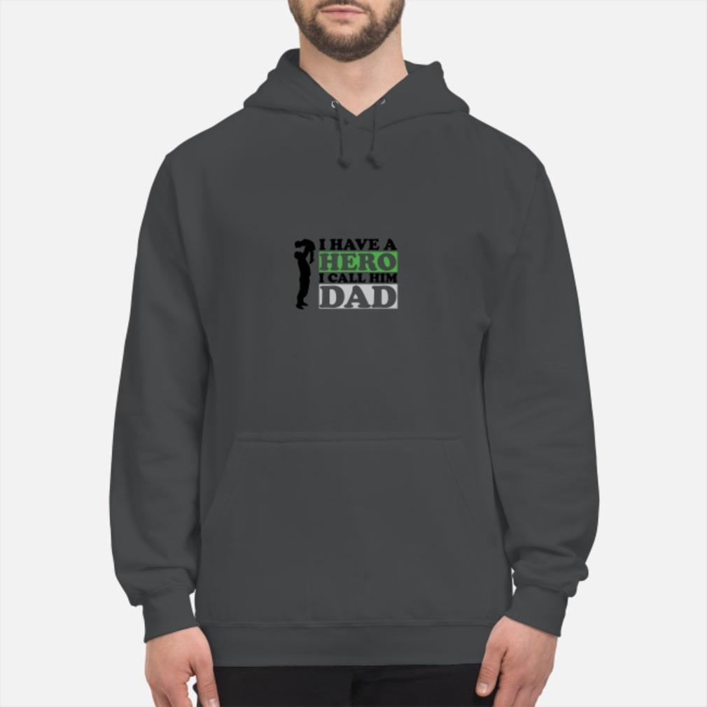 I Have A Hero I Call Him Dad Shirt hoodie
