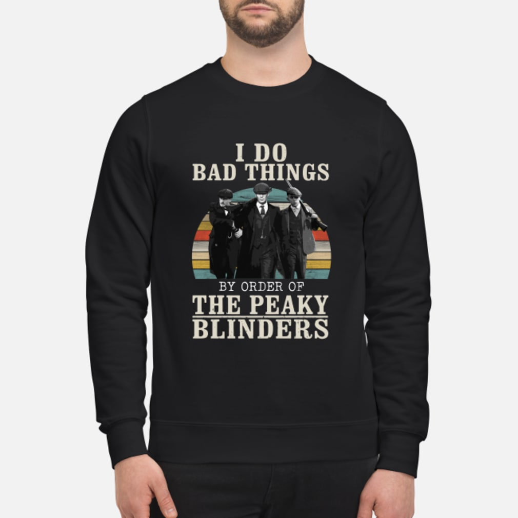 I do bad things by order of the peaky blinders vintage shirt sweater