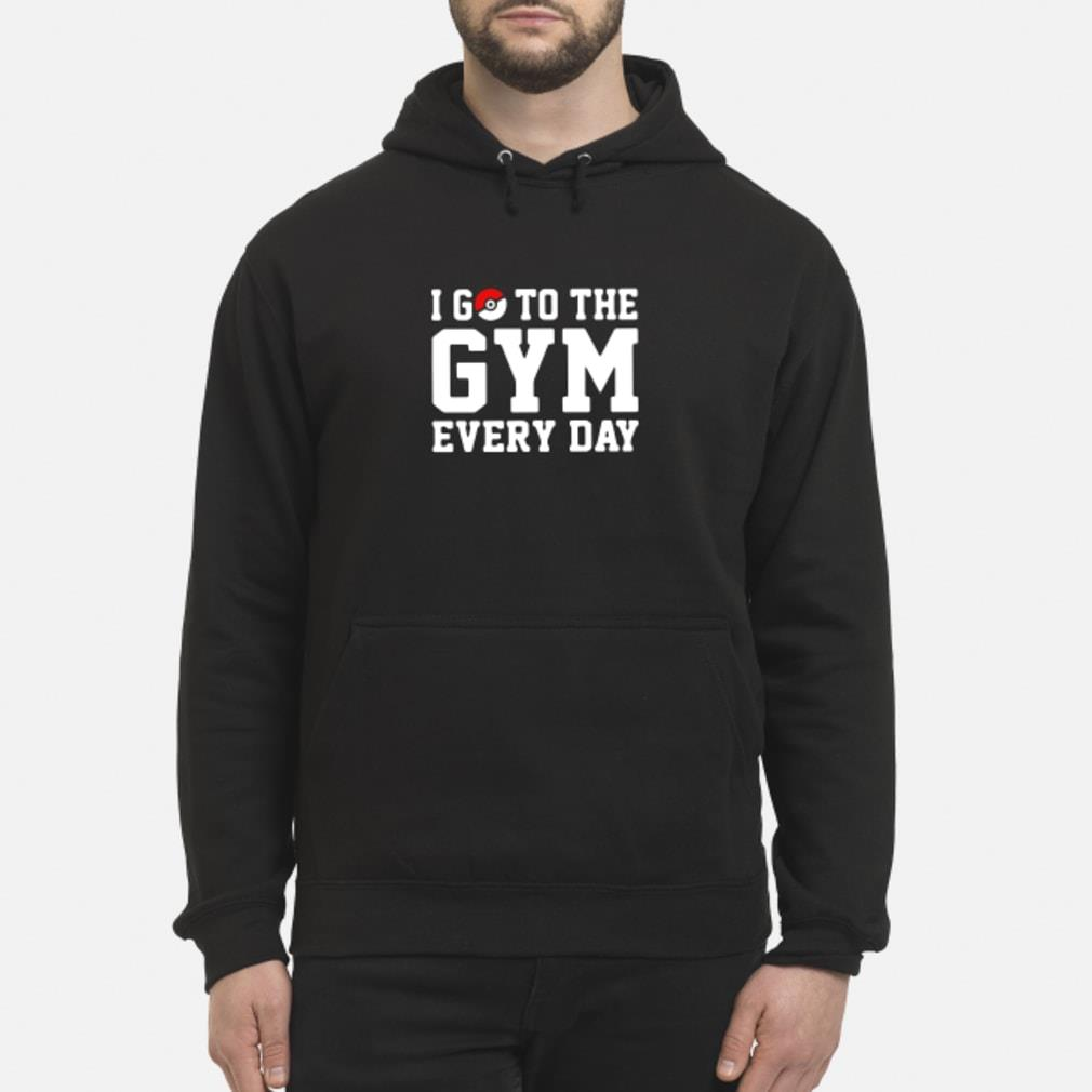 I go to the gym every day Pokemon shirt hoodie