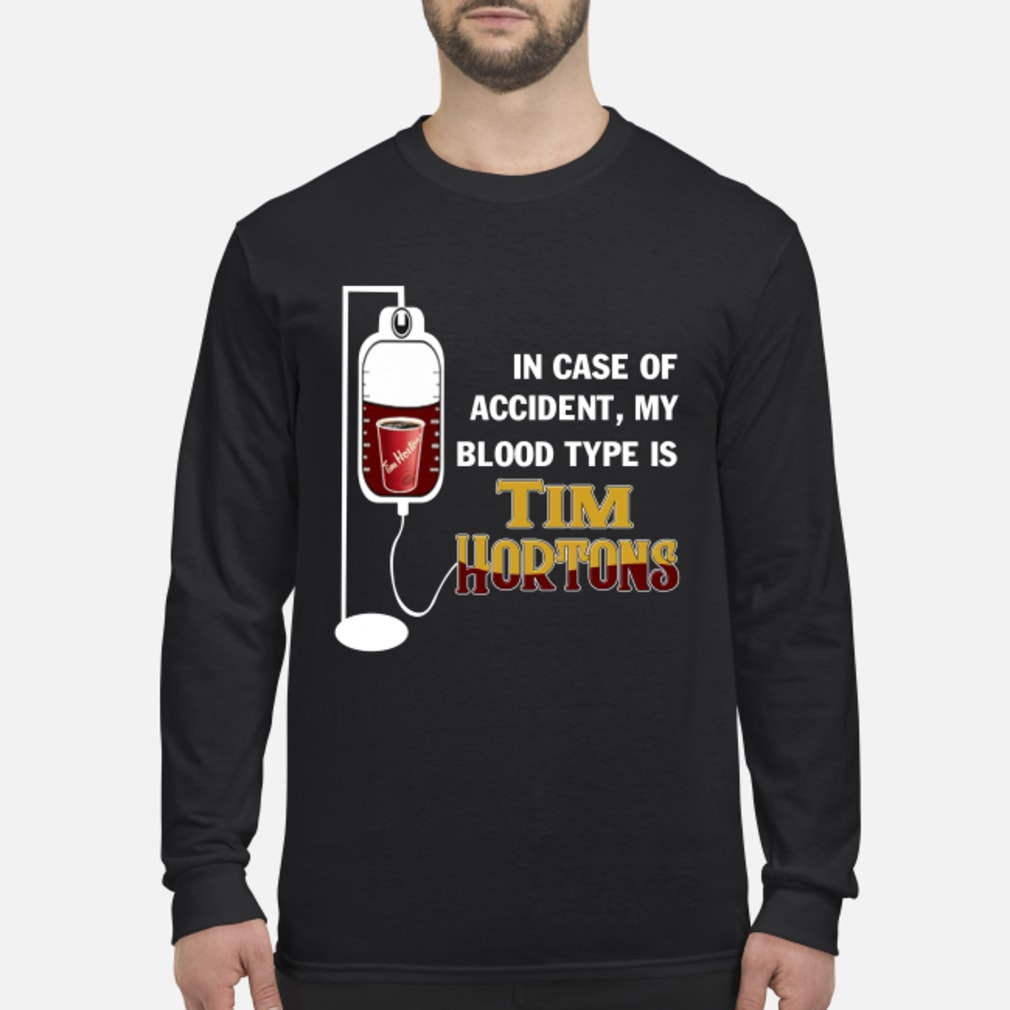 In case of accident My blood type is Tim Hortons T-Shirt Long sleeved