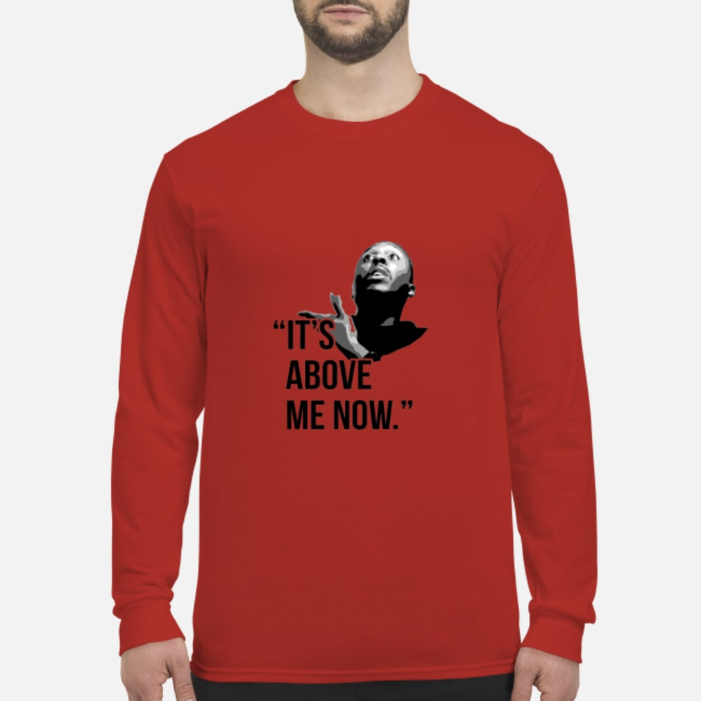 It's Above Me Now Shirt Long sleeved