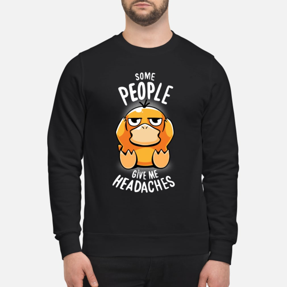 Koduck some people give me headaches shirt sweater