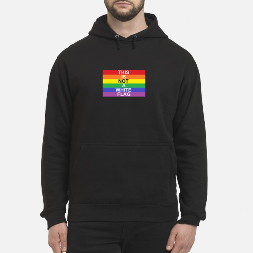 LGBT this is not a white flag shirt hoodie