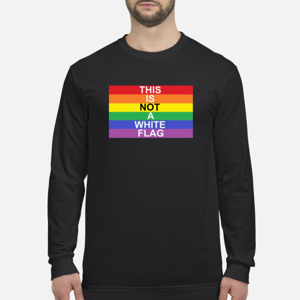 LGBT this is not a white flag shirt long sleeved
