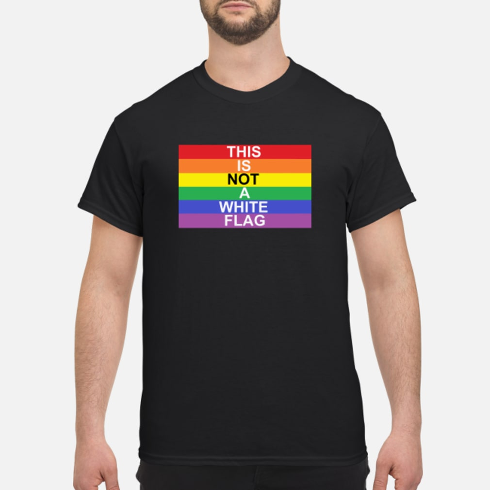 LGBT this is not a white flag shirt