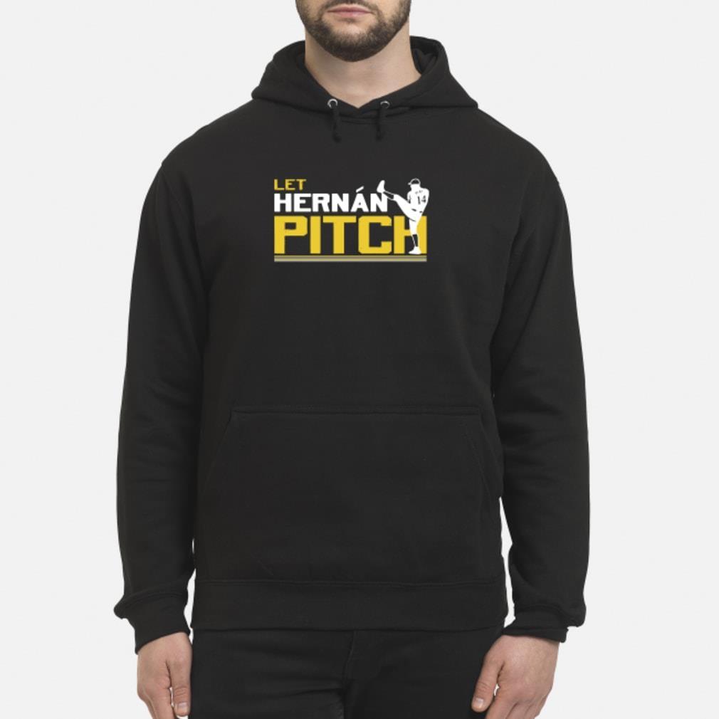 Let Hernan pitch Hernan Perez shirt hoodie