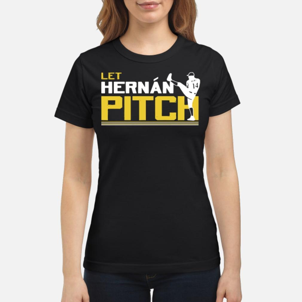 Let Hernan pitch Hernan Perez shirt ladies tee