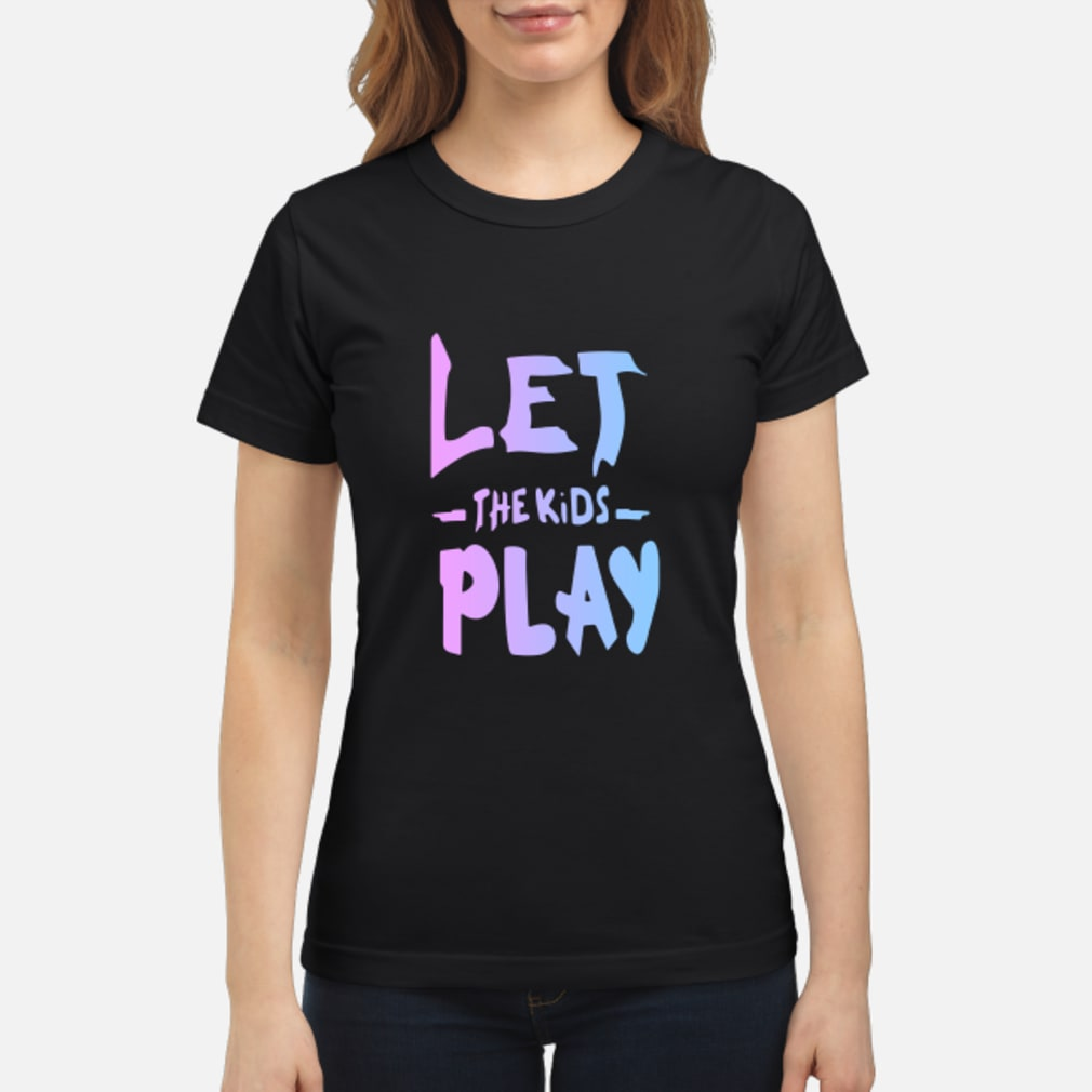 Let The Kids Play Shirt ladies tee