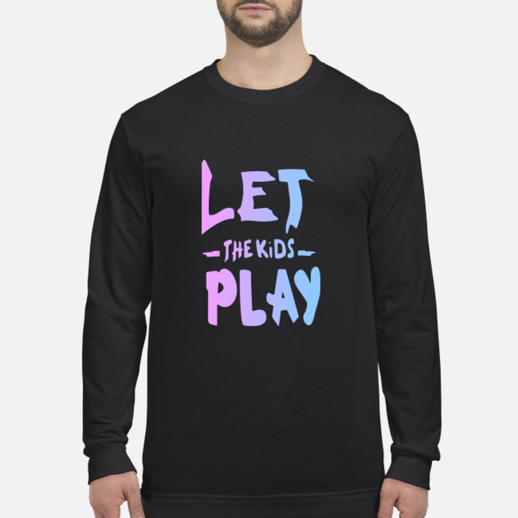 Let The Kids Play Shirt Long sleeved