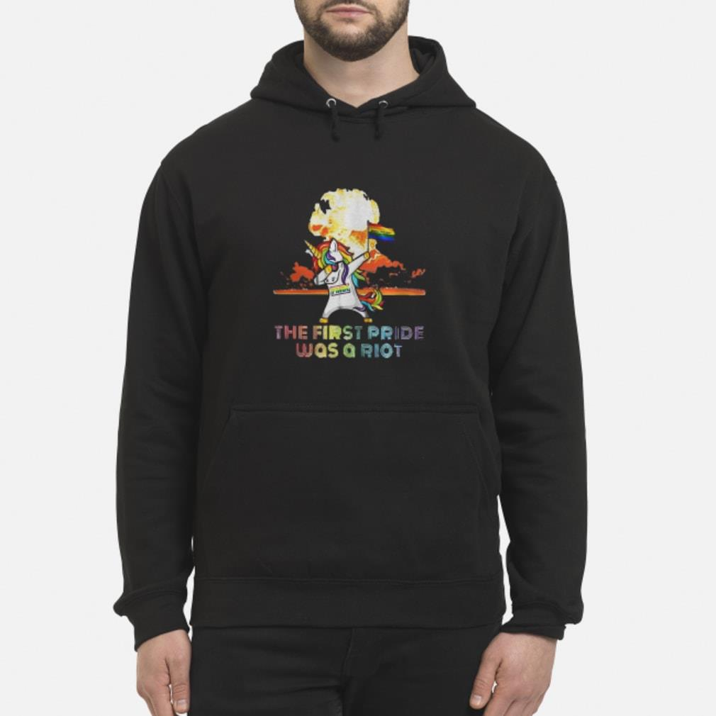 Lgbt Pride Month Unicorn Dabbing The First Pride Was A Riot Shirt hoodie