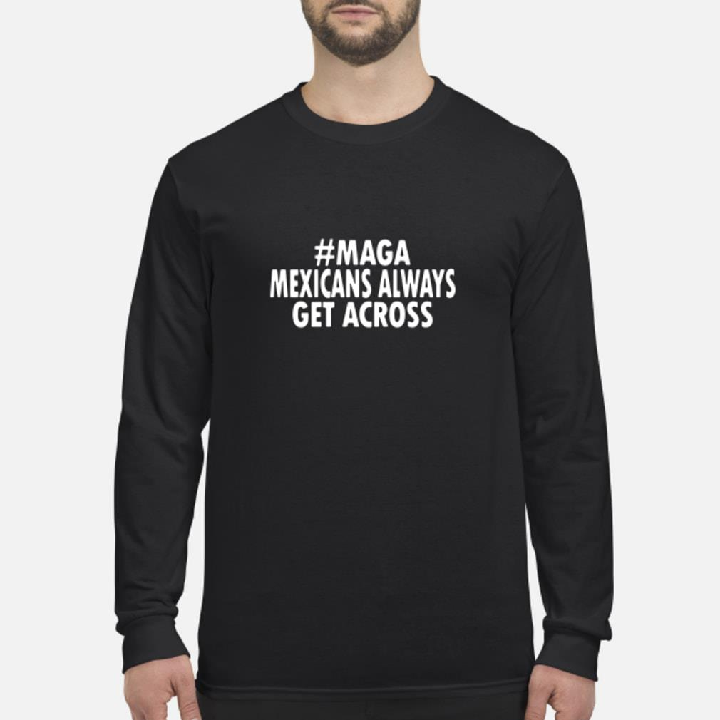 Maga mexicans always get across shirt Long sleeved