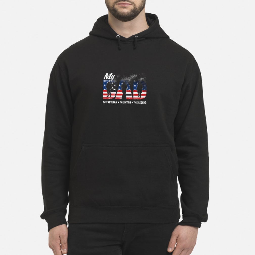 My Dad The Veteran The Myth The lengend shirt hoodie