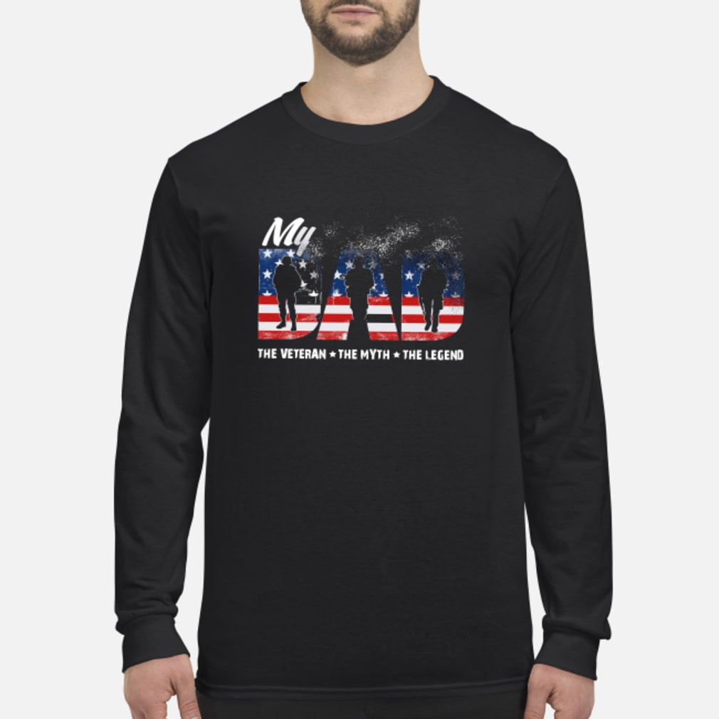 My Dad The Veteran The Myth The lengend shirt Long sleeved