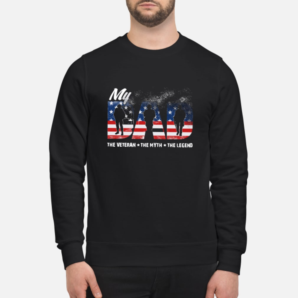 My Dad The Veteran The Myth The lengend shirt sweater